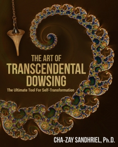The Art of Transcendental Dowsing, by Cha~zay Sandhriel, Ph.D.