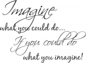 imagine what you could do